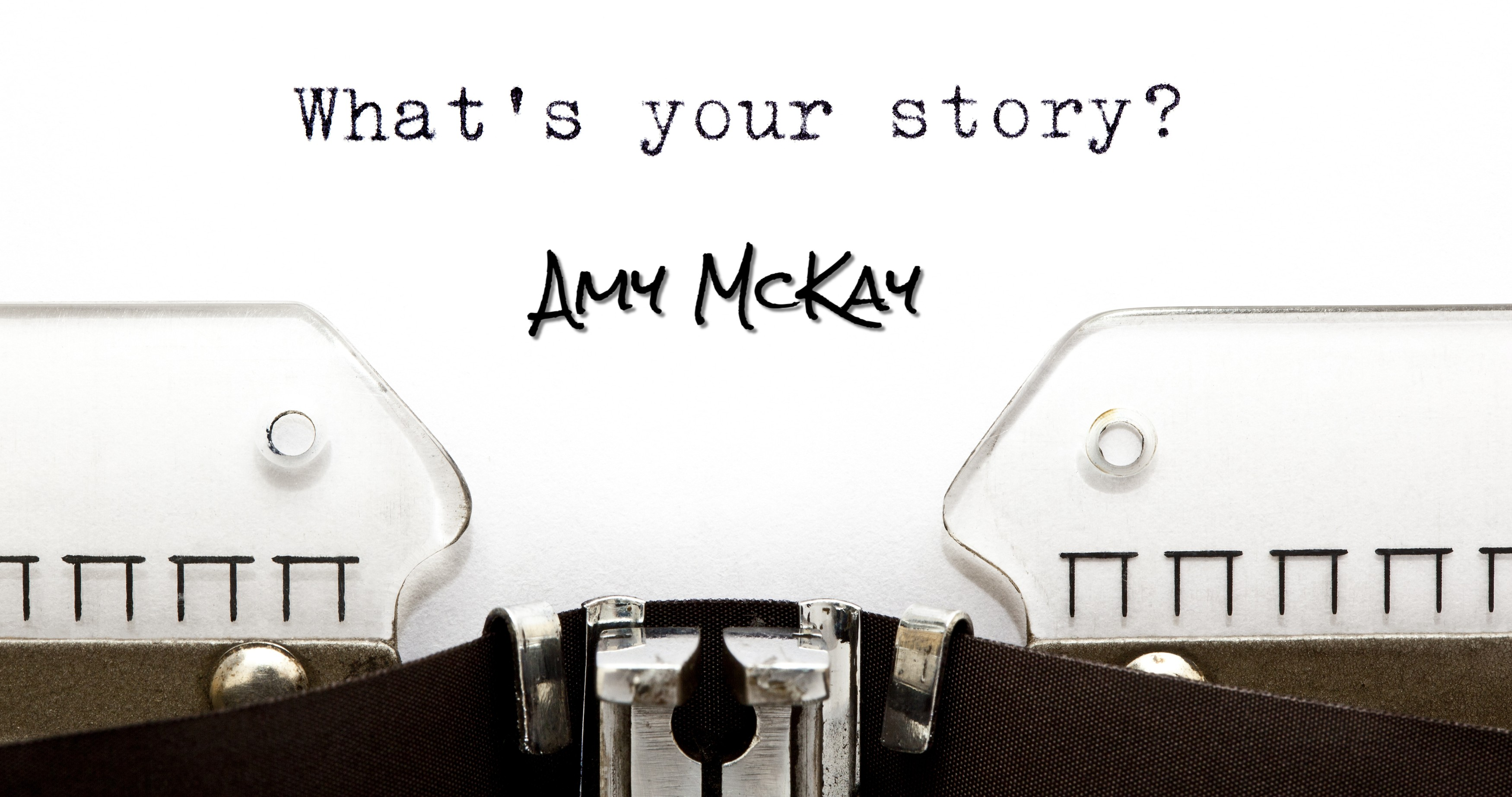 Whats Your Story Amy Mckay